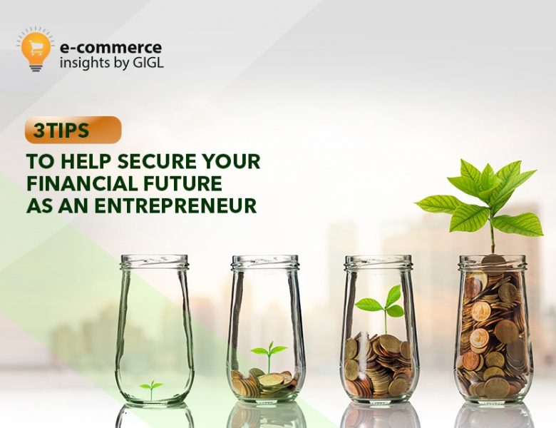 3 Tips to help you Secure Your Financial Future as an Entrepreneur