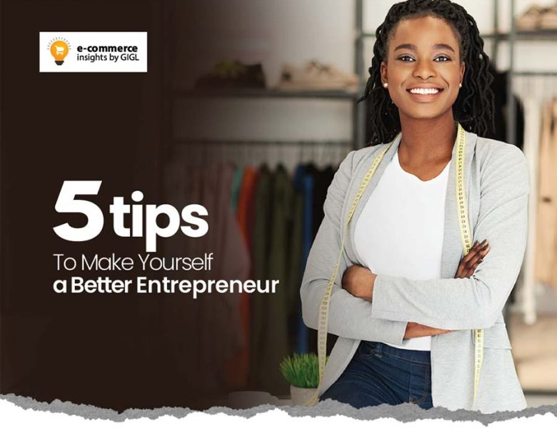 5 Tips To Make Yourself A Better Entrepreneur