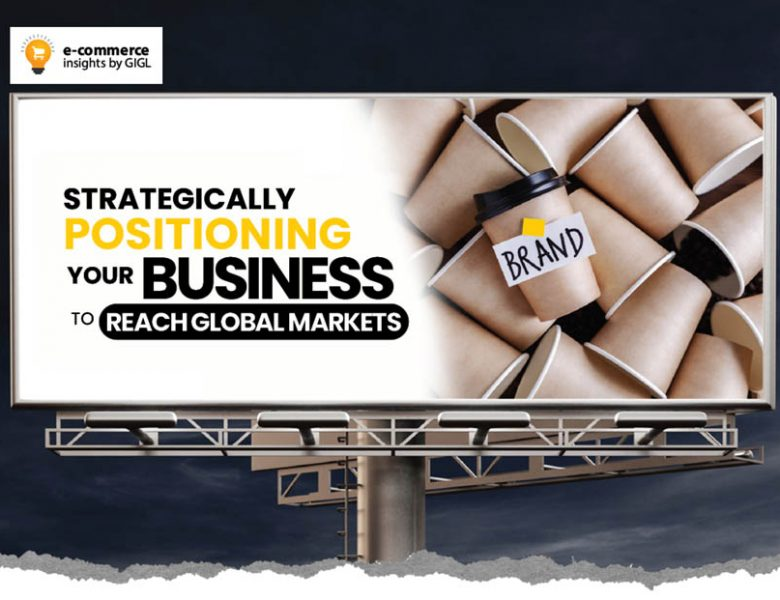 Strategically Positioning Your Business To Reach Global Markets
